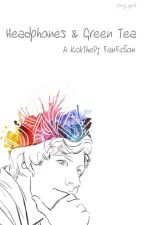 Headphones & Green Tea ~ A KickThePj FanFiction by puny_god