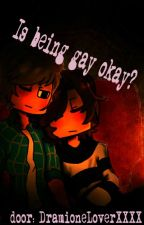 Is being gay okay? (English, Garrence) by DramioneLoverXXXX