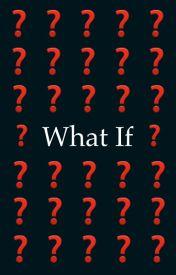 What if? by UkAcegirl