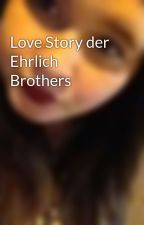 Love Story der Ehrlich Brothers  by LauraBlvck2