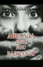 Abusada Pelo Meu Padrasto by MariihGSantos
