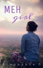Meh girl (#Wattys2016) by Hey_Steph_It_Up