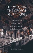 The Weapon, The Crown and Spring by EraEma