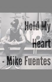 Hold my heart. (Mike Fuentes Fanfic) by laegyk