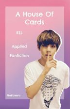 A House Of Cards [BTS AF] {OPEN} by Nekkaera