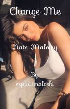 change me | nate maloley by explicitmaloski