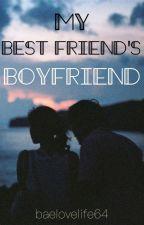 My Best Friends Boyfriend by baelovelife64