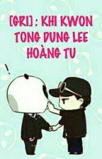 [Chuyển Ver/Longfic] (Nyongtory): KHI KWON TỔNG ĐỤNG LEE HOÀNG TỬ by TMinhGD