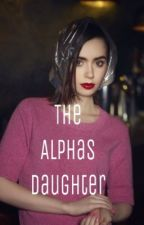 The Alphas Daughter by plumbxcky