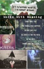 Words With Meaning  by confused_Tristen