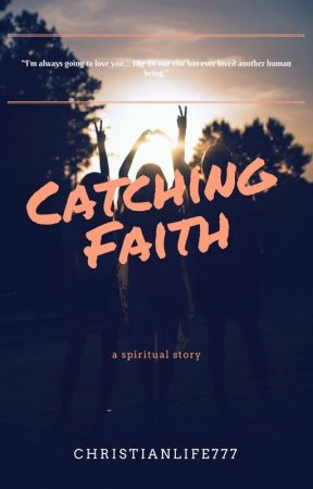 Catching Faith by ChristianLife777