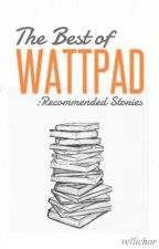 The Best of Wattpad: Recommended Stories by vellichor