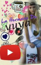 LA HERMANA DE  YUYA  //COMPLETADA// by shariaimeepalma