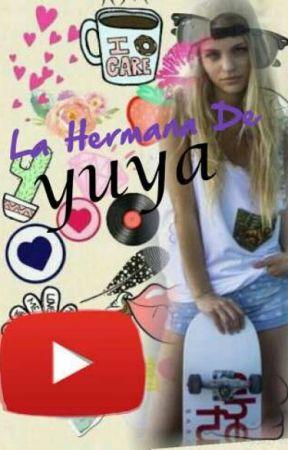 LA HERMANA DE  YUYA  //COMPLETADA// by Hayden1337