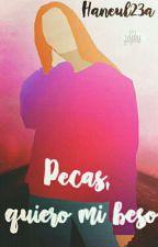 Pecas, quiero mi beso by Haneul23a
