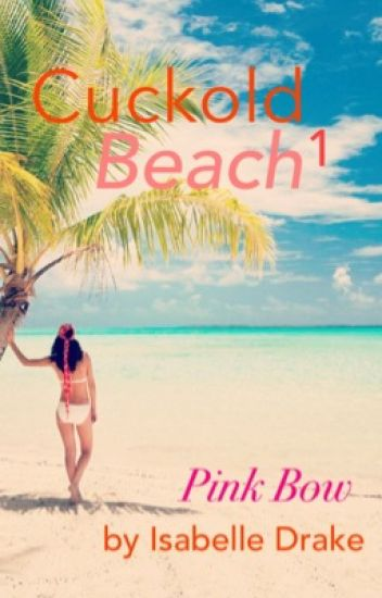Cuckold Beach 1: Pink Bow
