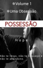 Possessão | Vol.1 |Uma Obsessão by -Hopez