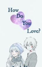 How do you love {Travlyn FF} by animeGirl1016