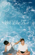 Not Like That by liontae