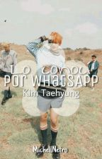 Lo conocí por WhatsApp - Taehyung. by MichellNetro