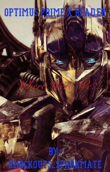 Optimus Prime X Reader : Where were we?