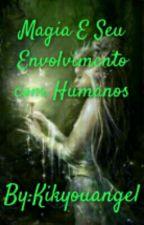 Magia E Seu Envolvimento com Humanos by Kikyouangel