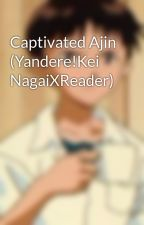 Captivated Ajin (Yandere!Kei NagaiXReader) by Greenapples47