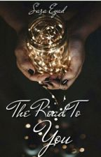 The Road To You | Wattys2016 by saraeyad