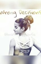 Wrong Decisions by BratayleyyFanfic