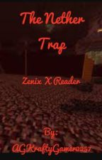 The Nether Trap (Zenix X reader) by AGKraftyGamer2257