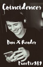 Coincidences; Dan Howell X Reader by tweetie181