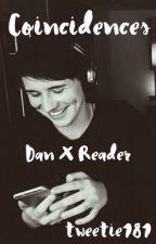 Coincidences; Dan Howell X Reader by tweetie181