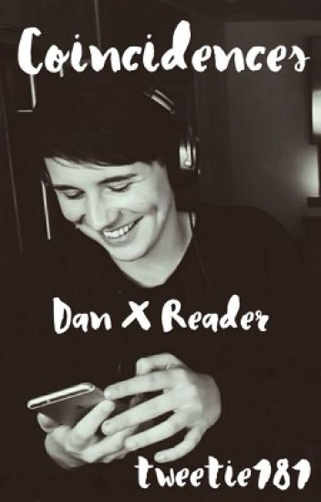 Coincidences; Dan Howell X Reader