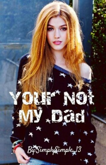 Your not my dad