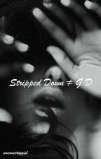 Stripped Down | G.D by nocomermaid
