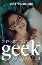 O Romance De uma Geek Esquecida {Revisado} by laysacachos