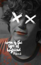 Evan's The Type Of Boyfriend by -Peterst