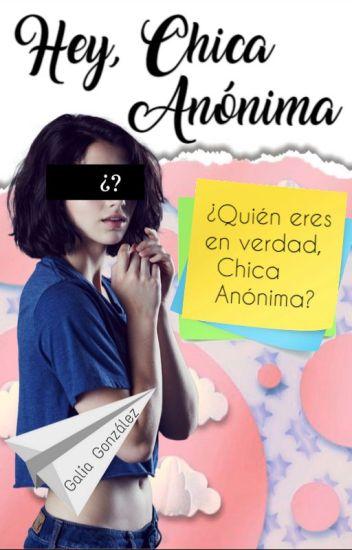 Hey, Chica Anónima.