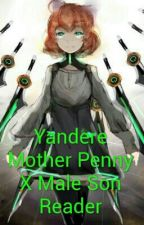 Yandere Mother Penny X Male Son Reader by Boogiethehedgehog
