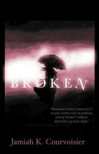 Broken (Completed) #wattys2017 by GoofyMonkkey