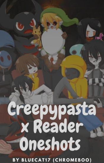 ~Creepypasta Oneshot Book~   (~Requests allowed~)