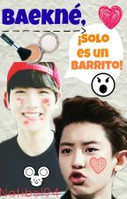 Baekné, ¡Sólo es un barrito! (ChanBaek) by Natibel94