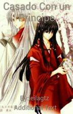 Casado Con un Principe by inusakuya_no_taisho