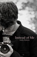 Instead of Me [On Hold] by RobynEggs