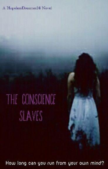 The Conscience Slaves by HopelessDreamer24