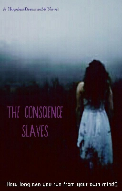 The Conscience Slaves by HopelessDreamer24