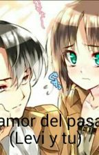 Un Amor Del Pasado (Levi Y Tu) by Kawaii_Ssj