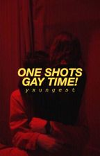 One Shots Gay Time! by -yxungest