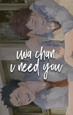 iwa-chan, i need you + iwaoi by llantoshorrorosos
