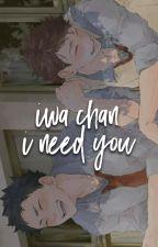 iwa-chan, i need you + iwaoi by SoyRyuu